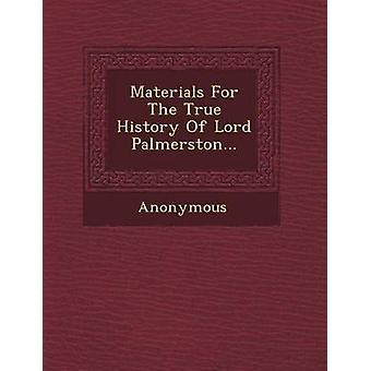 Materialien für die wahre Geschichte von Lord Palmerston... von Anonymous