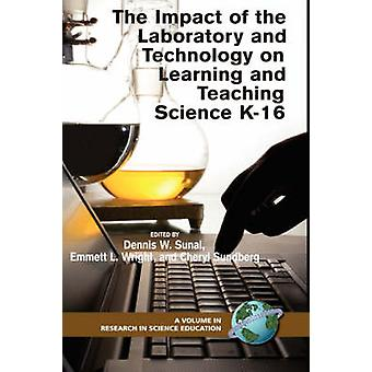 The Impact of the Laboratory and Technology on Learning and Teaching Science K16 Hc by Sunal & Dennis W.