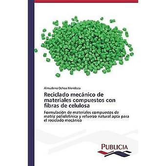 Reciclado mecnico de materiales compuestos con fibras de celulosa by Ochoa Mendoza Almudena