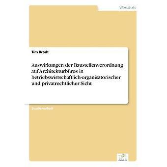 Auswirkungen der Baustellenverordnung auf Architekturbros in betriebswirtschaftlichorganisatorischer und privatrechtlicher Sicht par Brodt & Tim