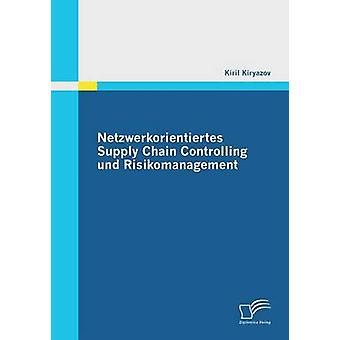 Netzwerkorientiertes Supply Chain Controlling Und Risikomanagement by Kiryazov & Kiril
