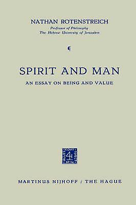 Spirit and Man An Essay on Being and Value by rougeenstreich & Nathan