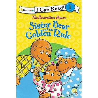The Berenstain Bears Sister Bear and the Golden Rule by Stan And Jan
