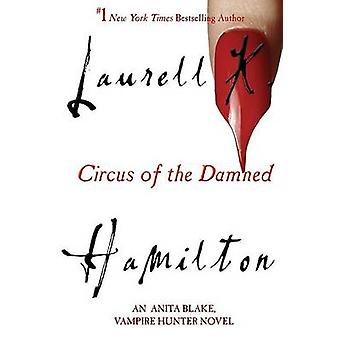 Circus of the Damned by Laurell K Hamilton - 9780425201398 Book