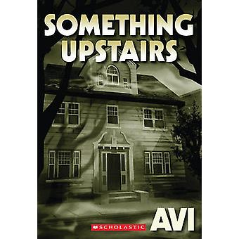 Something Upstairs by Avi - 9780545214919 Book