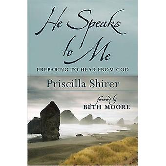 He Speaks to Me - Preparing to Hear the Voice of God by Priscilla Shir