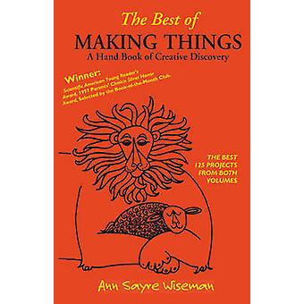 The Best of Making Things - A Handbook of Creative Discovery by Ann Sa