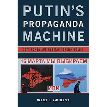 Putin's Propaganda Machine - Soft Power and Russian Foreign Policy by