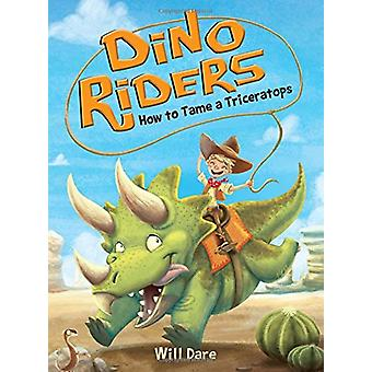 How to Tame a Triceratops by Will Dare - Mariano Epelbaum - 978149263