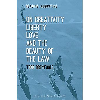 On Creativity - Liberty - Love and the Beauty of the Law by Todd Brey