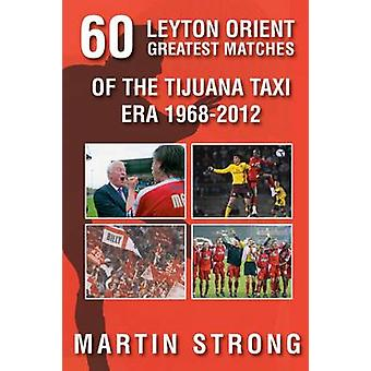 Sixty Great Leyton Orient Games from the Tijuana Taxi Era 1968-2012 b