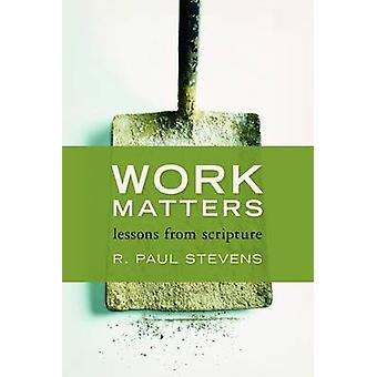 Work Matters - A Biblical Perspective on Labor by R. Paul Stevens - 97