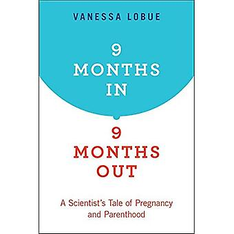 9 Months In, 9 Months Out: A Scientist-apos;s Tale of Pregnancy and Parenthood