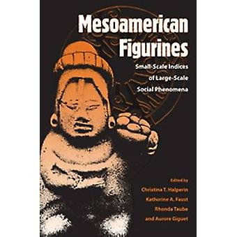 Mesoamerican Figurines - Small-Scale Indices of Large-Scale Social Phe