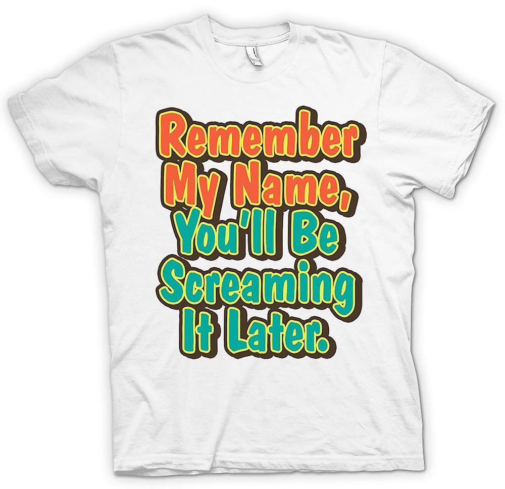 Womens T-shirt - Remember My Name, You'll Be Screaming It Later