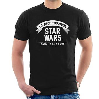 I Watch Too Much Star Wars Said No One Ever Men's T-Shirt