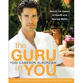 The Guru in You - A Personalized Program for Rejuvenating Your Body an