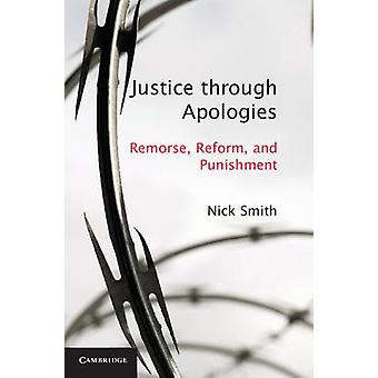 Justice Through Apologies - Remorse - Reform - and Punishment by Nick