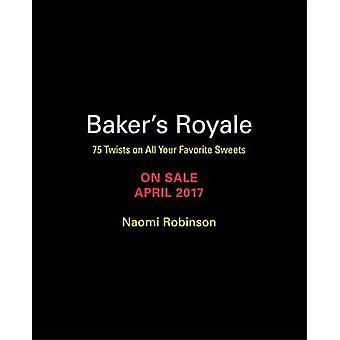 Baker's Royale - 75 Twists on All Your Favorite Sweets by Naomi Robins