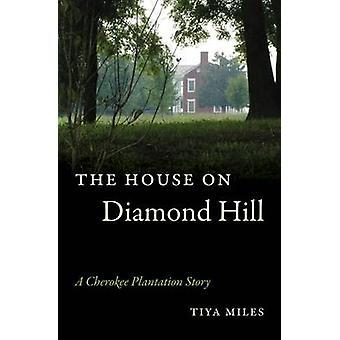 The House on Diamond Hill - A Cherokee Plantation Story by Tiya Miles