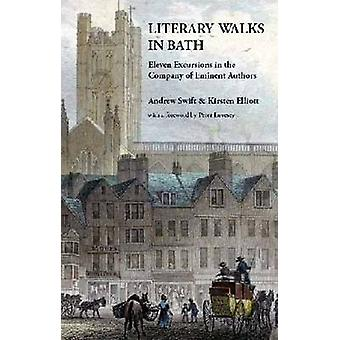 Literary Walks in Bath - Eleven Excursions in the Company of Eminent A