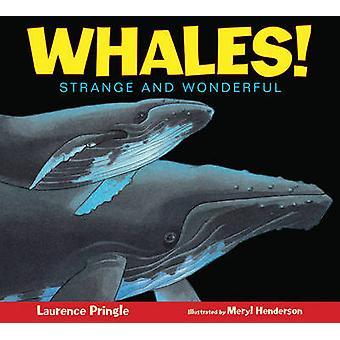 Whales! - Strange and Wonderful by Laurence Pringle - Meryl Henderson