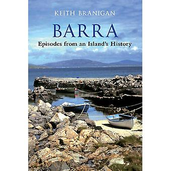 Barra - Episodes from an Island's History by Keith Branigan - 97818486