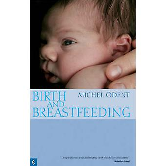 Birth and Breastfeeding - Rediscovering the Needs of Women During Preg