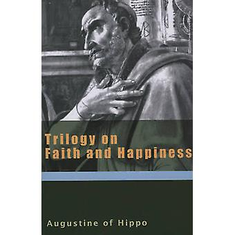 Trilogy on Faith and Happiness by Augustine - Boniface Ramsey - Rolan