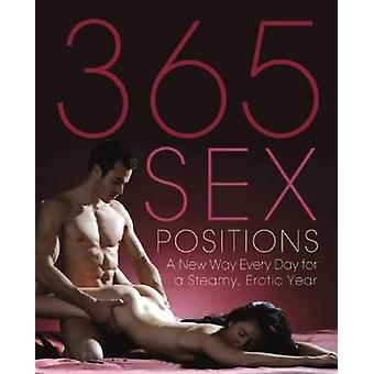 365 Sex Positions - A New Way Every Day for a Steamy - Erotic Year by