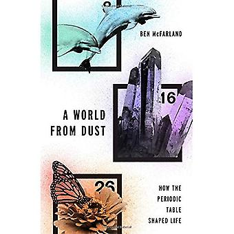 Eine Welt aus Staub: Wie das Periodensystem Leben geprägt