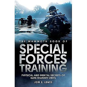Mammoth Book Of Special Forces Training: Physical and Mental Secrets of Elite Military Units (Mammoth Books)