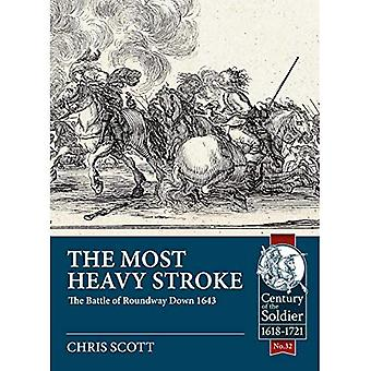 The Most Heavy Stroke: The� Battle of Roundway Down 1643 (Century of the Soldier)