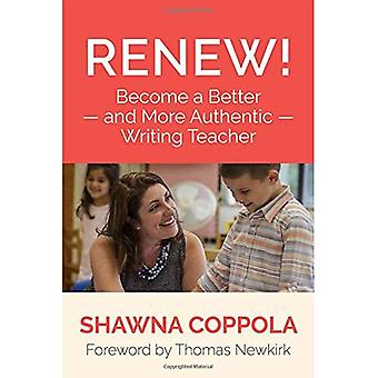Renew!: Become a Better - and More Authentic - Writing Teacher