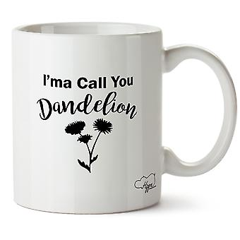 Hippowarehouse I'ma Call You Dandelion Crazy Eyes Quote 10oz Mug Cup