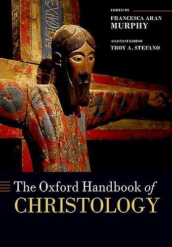 The Oxford Handbook of Christology by Francesca Aran Murphy - 9780198