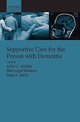 Supportive Care for the Person with Dementia by Hughes & Julian