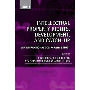 Intellectual Property Rights Development and Catch Up An International Comparative Study by Odagiri & Hiroyuki
