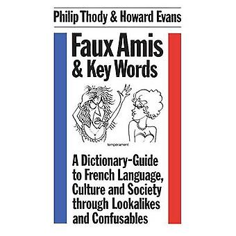 Faux Amis and Key Words A DictionaryGuide to French Life and Language Through Lookalikes and Confusables by Thody & Philip Malcolm Waller
