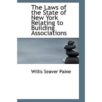 The Laws of the State of New York Relating to Building Associations by Paine & Willis Seaver