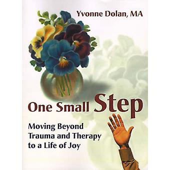 One Small Step Moving Beyond Trauma and Therapy to a Life of Joy by Dolan & Yvonne M.