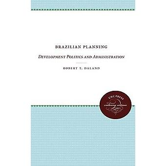 Brazilian Planning Development Politics and Administration by Daland & Robert T.