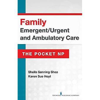 Family EmergentUrgent and Ambulatory Care The Pocket NP by Shea & Sheila Sanning