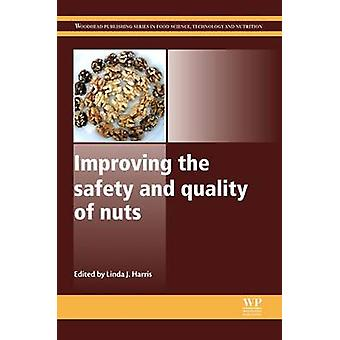 Improving the Safety and Quality of Nuts by Harris & Linda J.