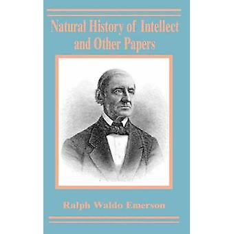 Natural History of Intellect and Other Papers by Emerson & Ralph Waldo