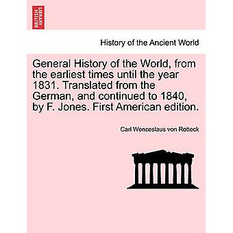 General History of the World from the earliest times until the year 1831. Translated from the German and continued to 1840 by F. Jones. First American edition. by Rotteck & Carl Wenceslaus von