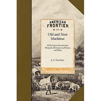 Ancien et nouveaux Mackinac avec copieux extraits de Marquette Hennepin La Houtan Cadillac Alexander Henry et autres par J. a. Van Fleet