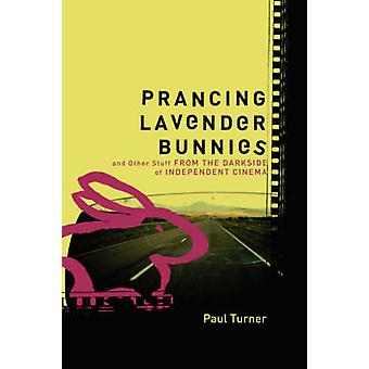 Prancing Lavender Bunnies and Other Stuff from the Darkside of Independent Cinema by Turner & Paul