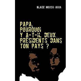 Papa pourquoi y atil deux prsidents dans ton pays by Ahua & Blaise Mouchi