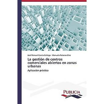La gestin de centros comerciales abiertos en zonas urbanas by Garca Gallego Jos Manuel